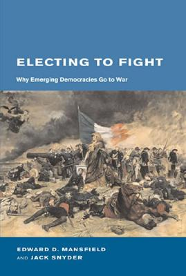 Electing to Fight By Mansfield, Edward D./ Snyder, Jack L.